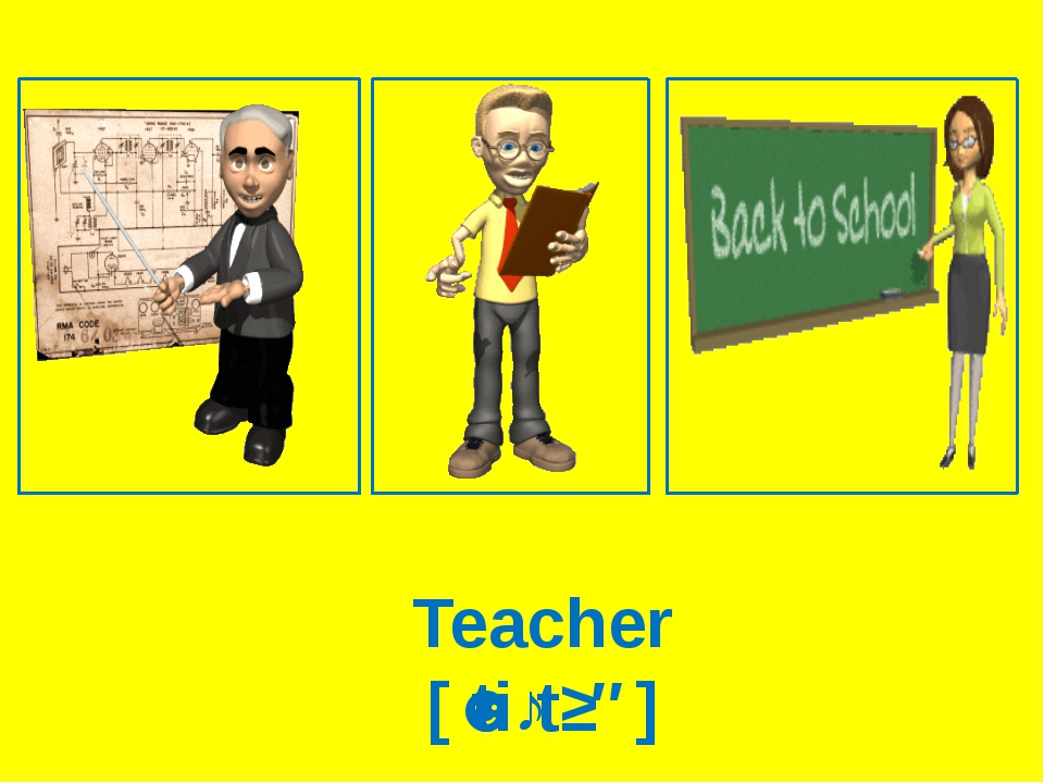 Teacher [ˈtiːtʃə]