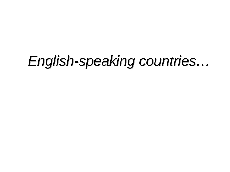 English-speaking countries…