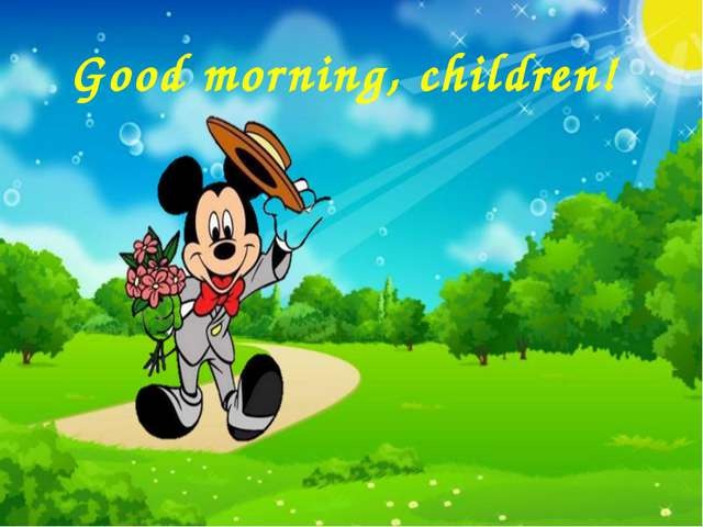 Good morning, children!