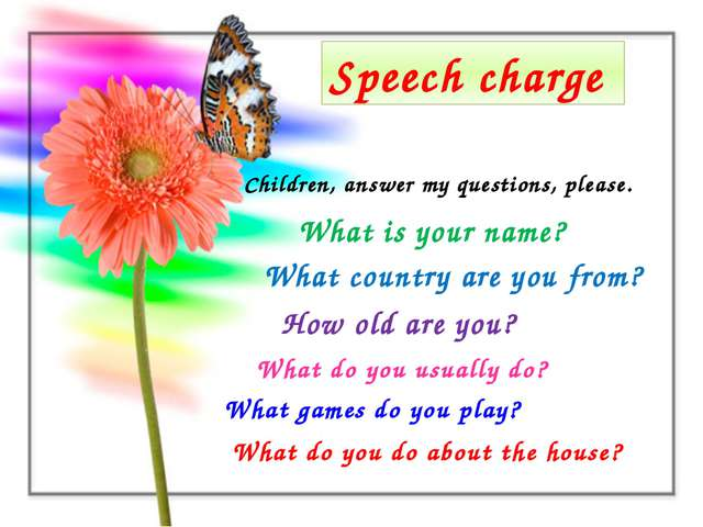 Speech charge Children, answer my questions, please. What is your name? What...