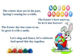 The Easter's here anyway, So let it last forever! Let's sing and dance, let's
