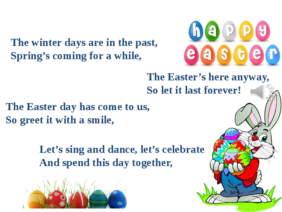 The Easter's here anyway, So let it last forever! Let's sing and dance, let's...