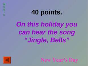 "MUSIC 40 points. On this holiday you can hear the song ""Jingle, Bells"" New Ye"