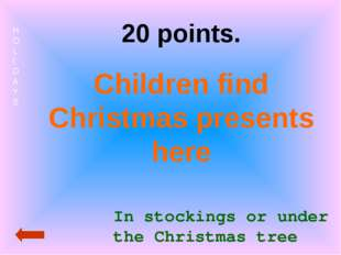 HOLIDAYS 20 points. Children find Christmas presents here In stockings or und