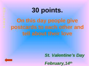 HOLIDAYS 30 points. On this day people give postcards to each other and tell