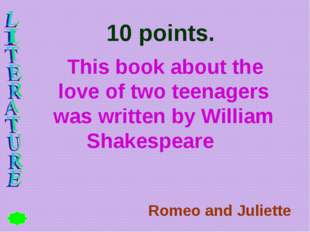 10 points. This book about the love of two teenagers was written by William S
