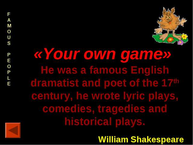 FAMOUS PEOPLE 40 points. «Your own game» He was a famous English dramatist an...