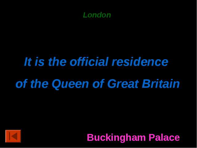 London 40 points. It is the official residence of the Queen of Great Britain...