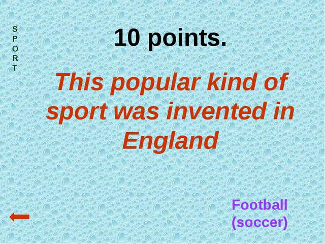 SPORT 10 points. This popular kind of sport was invented in England Football...