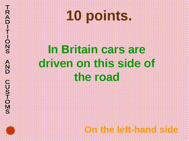 10 points. In Britain cars are driven on this side of the road On the left-h...