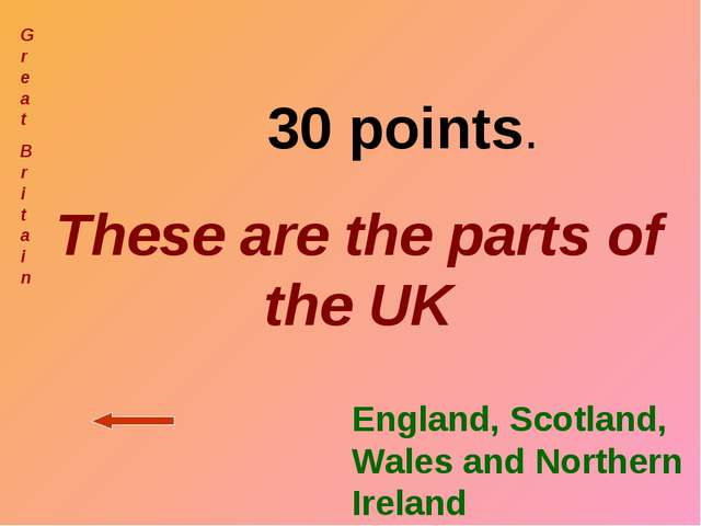 30 points. These are the parts of the UK Great Br i tain England, Scotland,...