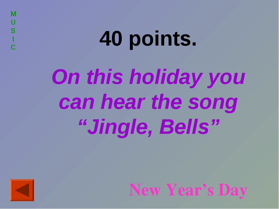 "MUSIC 40 points. On this holiday you can hear the song ""Jingle, Bells"" New Ye..."