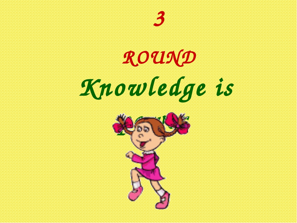 3 ROUND Knowledge is power