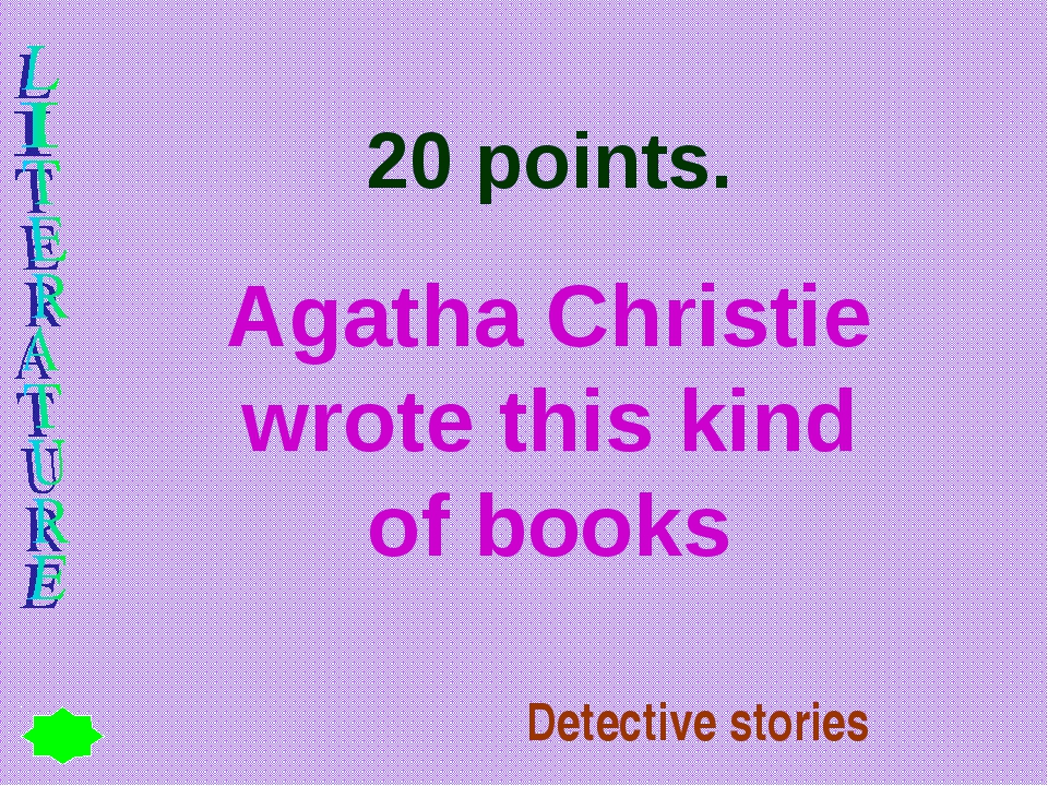 20 points. Agatha Christie wrote this kind of books Detective stories