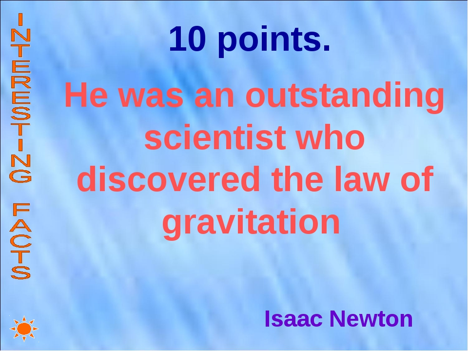 10 points. He was an outstanding scientist who discovered the law of gravitat...