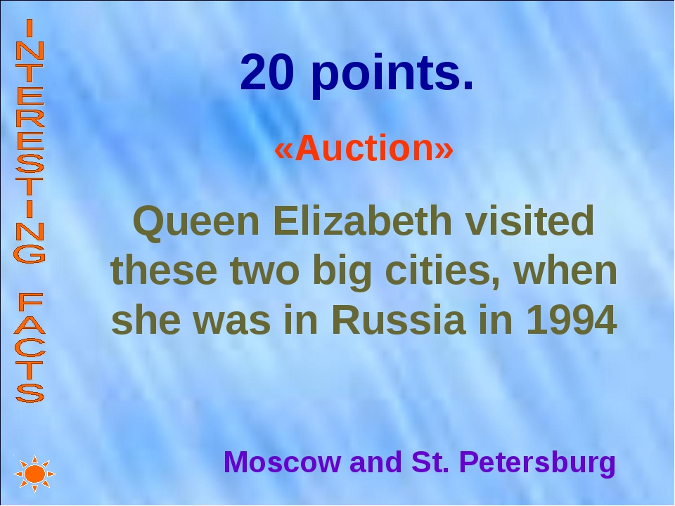 20 points. «Auction» Queen Elizabeth visited these two big cities, when she w...