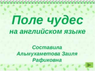 Поле чудес на английском языке Составила Альмухаметова Заиля Рафиковна