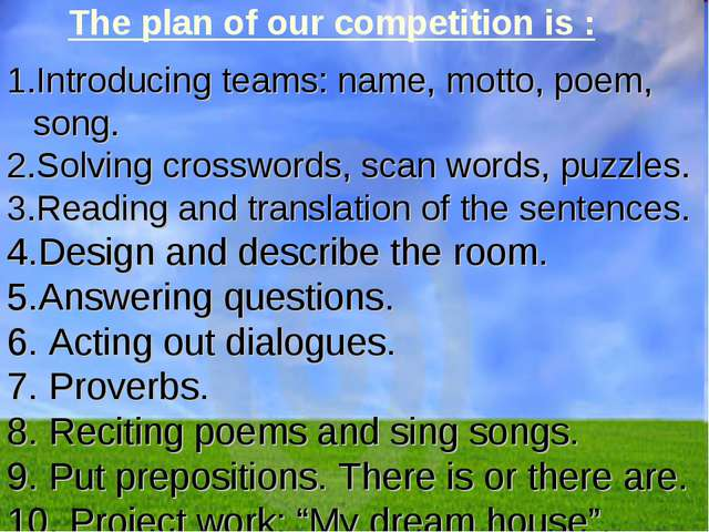 The plan of our competition is : Introducing teams: name, motto, poem, song....