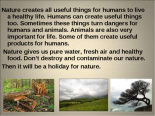 Nature creates all useful things for humans to live a healthy life. Humans ca