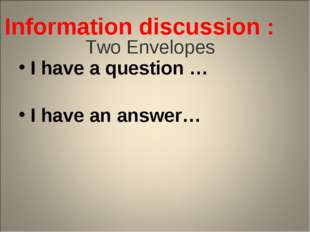 Two Envelopes I have a question … I have an answer… Information discussion :