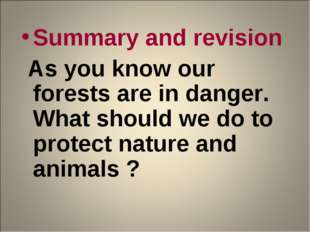 Summary and revision As you know our forests are in danger. What should we do
