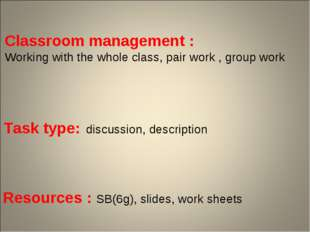 Classroom management : Working with the whole class, pair work , group work T