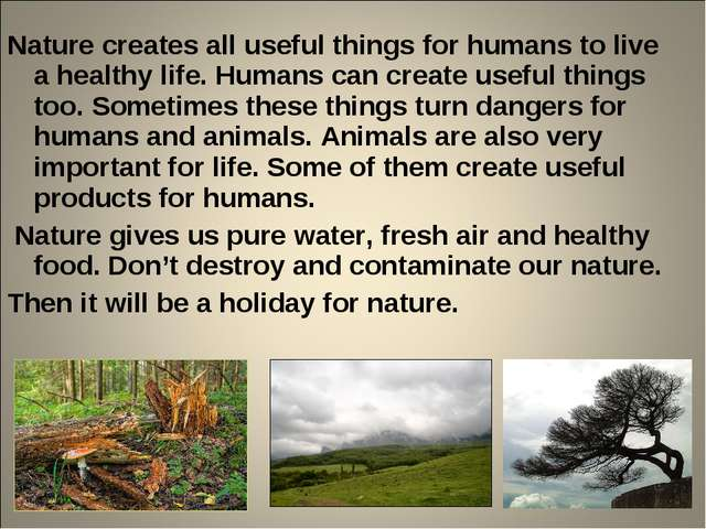 Nature creates all useful things for humans to live a healthy life. Humans ca...