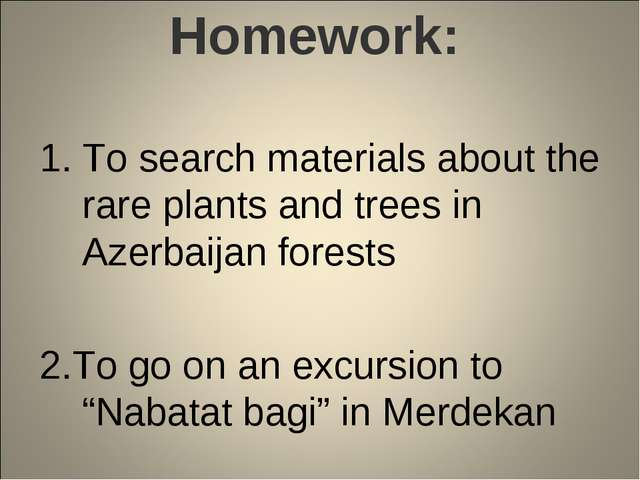 Homework: To search materials about the rare plants and trees in Azerbaijan f...
