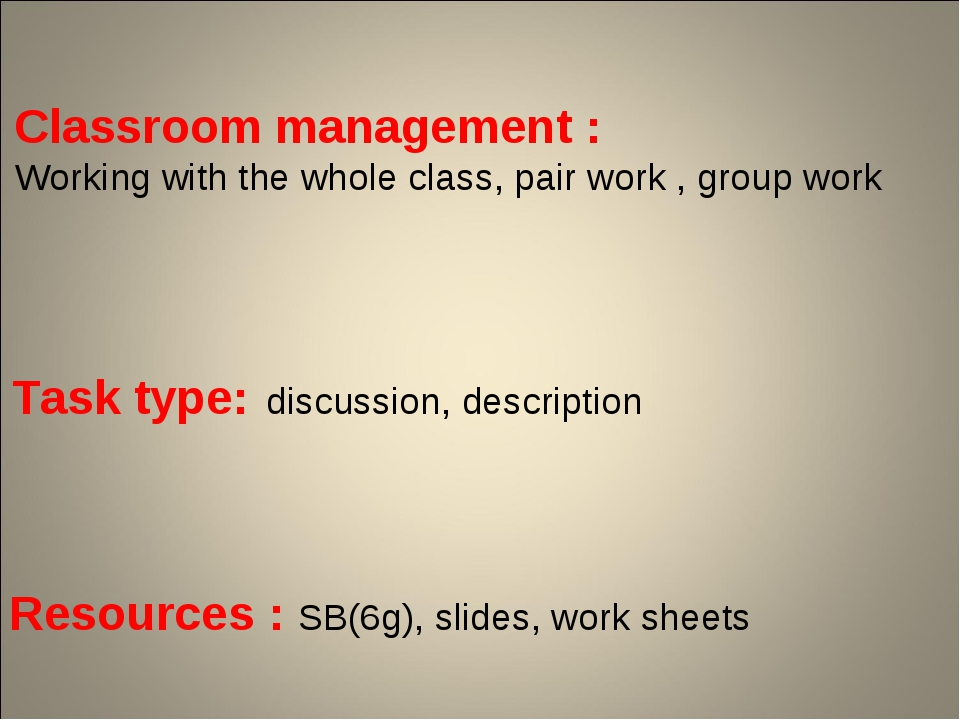 Classroom management : Working with the whole class, pair work , group work T...