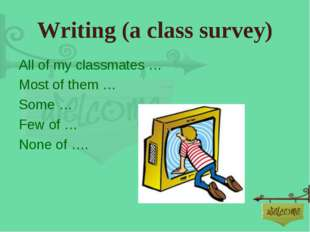 Writing (a class survey) All of my classmates … Most of them … Some … Few of
