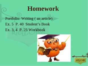 Homework Portfolio: Writing ( an article) Ex. 5 P. 40 Student's Book Ex. 3, 4