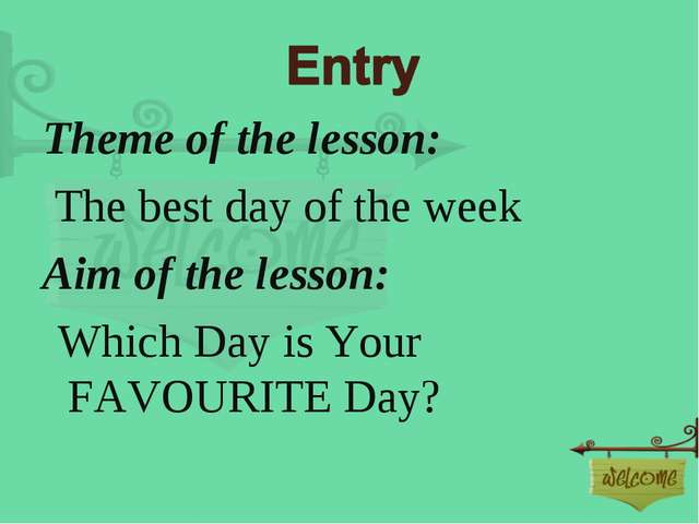 Theme of the lesson: The best day of the week Aim of the lesson: Which Day is...