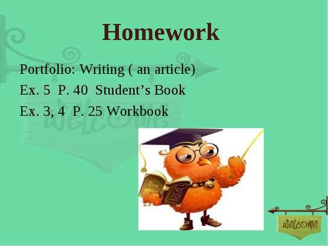 Homework Portfolio: Writing ( an article) Ex. 5 P. 40 Student's Book Ex. 3, 4...