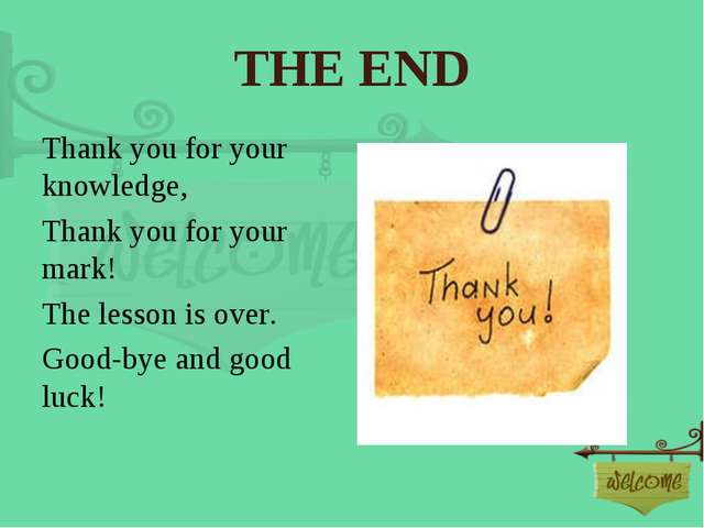 THE END Thank you for your knowledge, Thank you for your mark! The lesson is...