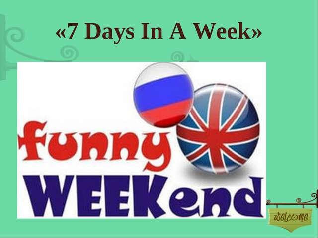«7 Days In A Week»