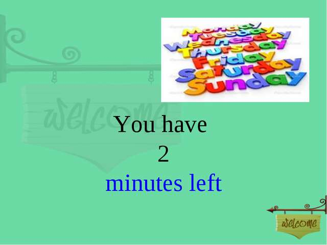 You have 2 minutes left