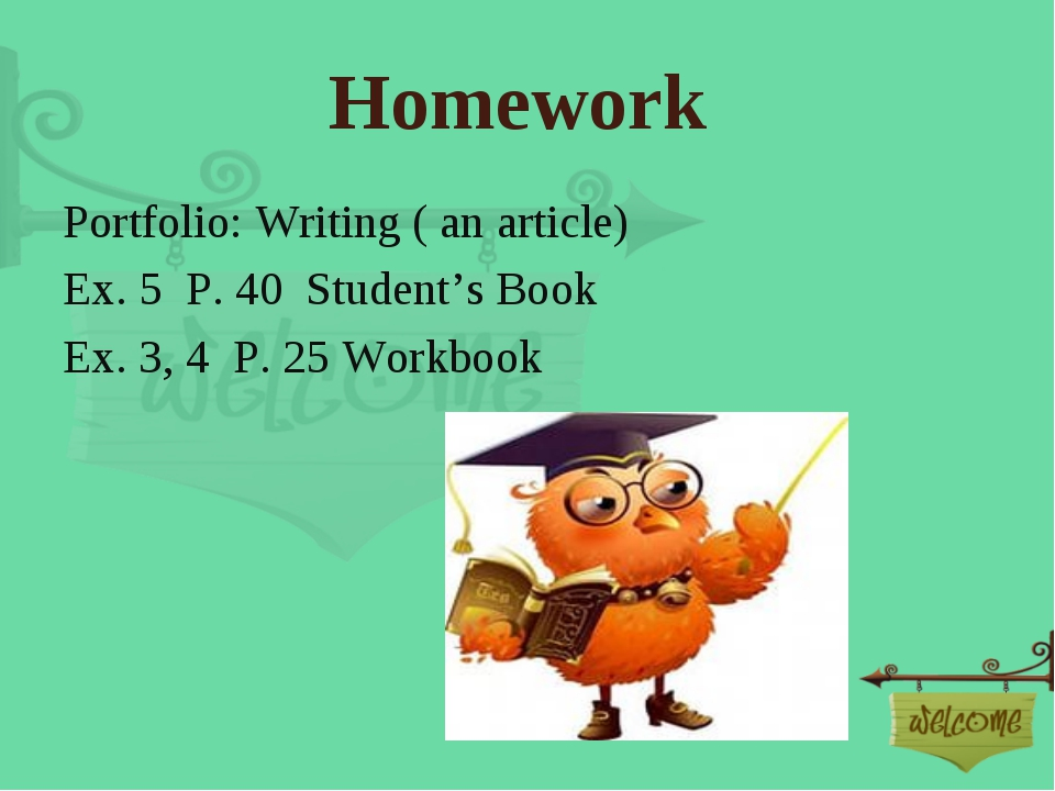 Homework Portfolio: Writing ( an article) Ex. 5 P. 40 Student's Book Ex. 3, 4...