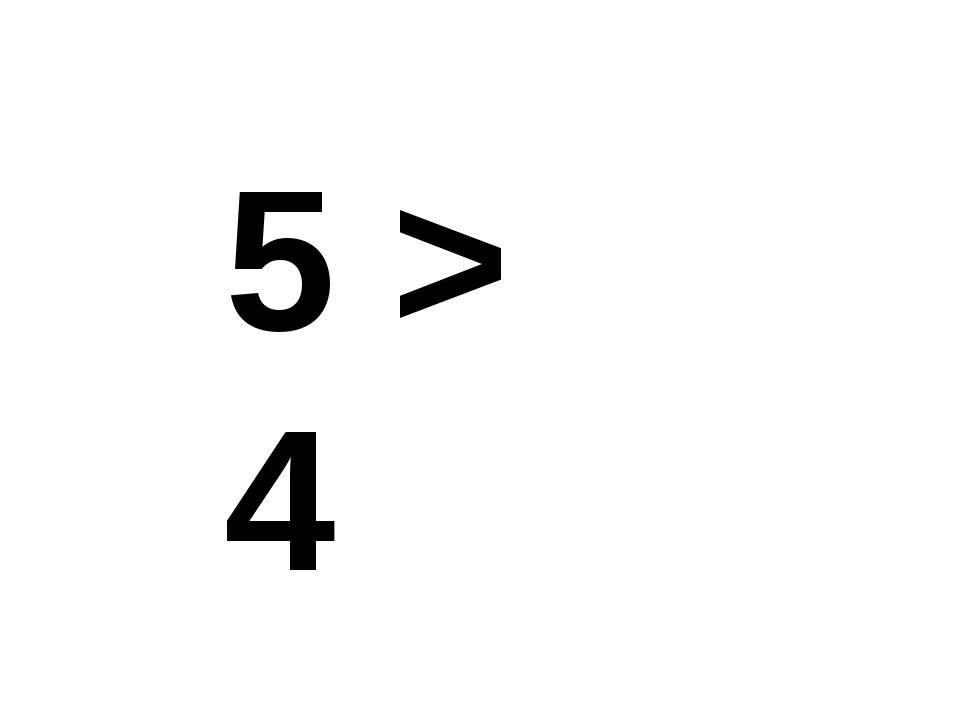 5 > 4