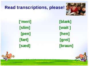 Read transcriptions, please! ['meri] [blæk] [slim] [wait ] [pen] [hen] [fæt]
