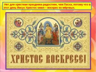 Нет для христиан праздника радостнее, чем Пасха, потому что в этот день Иису