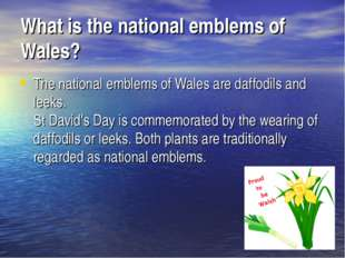 What is the national emblems of Wales? The national emblems of Wales are daff