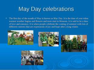 May Day celebrations The first day of the month of May is known as May Day. I