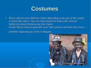 Costumes Morris dancers wear different clothes depending on the part of the c