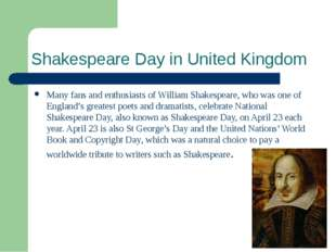 Shakespeare Day in United Kingdom Many fans and enthusiasts of William Shakes