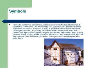 Symbols The Globe Theatre was a theatre in London associated with William Sha