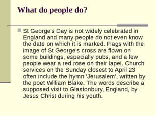 What do people do? St George's Day is not widely celebrated in England and ma