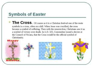 Symbols of Easter The Cross. Of course as it is a Christian festival one of t