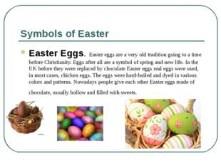 Symbols of Easter Easter Eggs. Easter eggs are a very old tradition going to