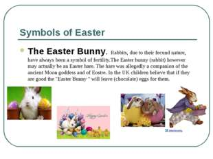 Symbols of Easter The Easter Bunny. Rabbits, due to their fecund nature, have