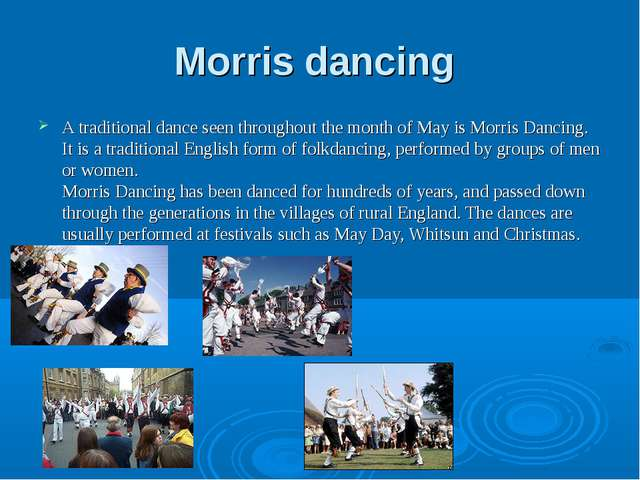 Morris dancing A traditional dance seen throughout the month of May is Morris...